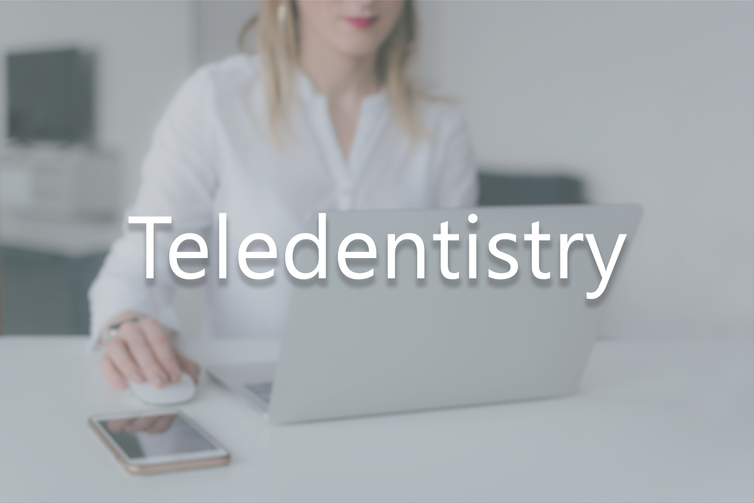 Why Dentists Are Turning to Teledentistry During COVID-19 (Teledentistry Part 1)