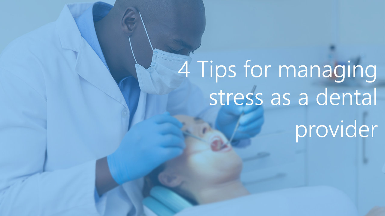 4 Tips for Managing Stress as a Dental Provider