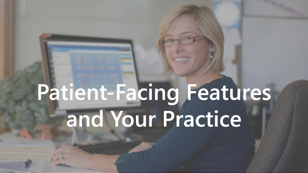 Why Should You Use Patient-Facing Features in Your Practice?