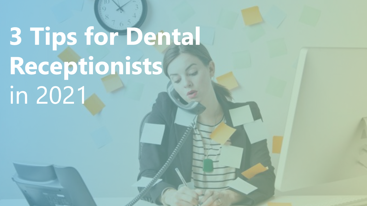 3 Tips for Dental Receptionists in 2021