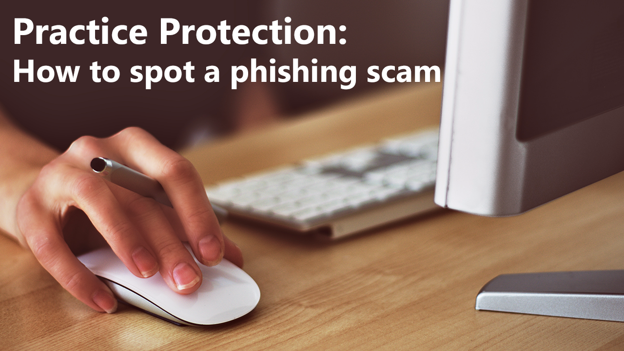 Practice Protection: How to spot a phishing scam