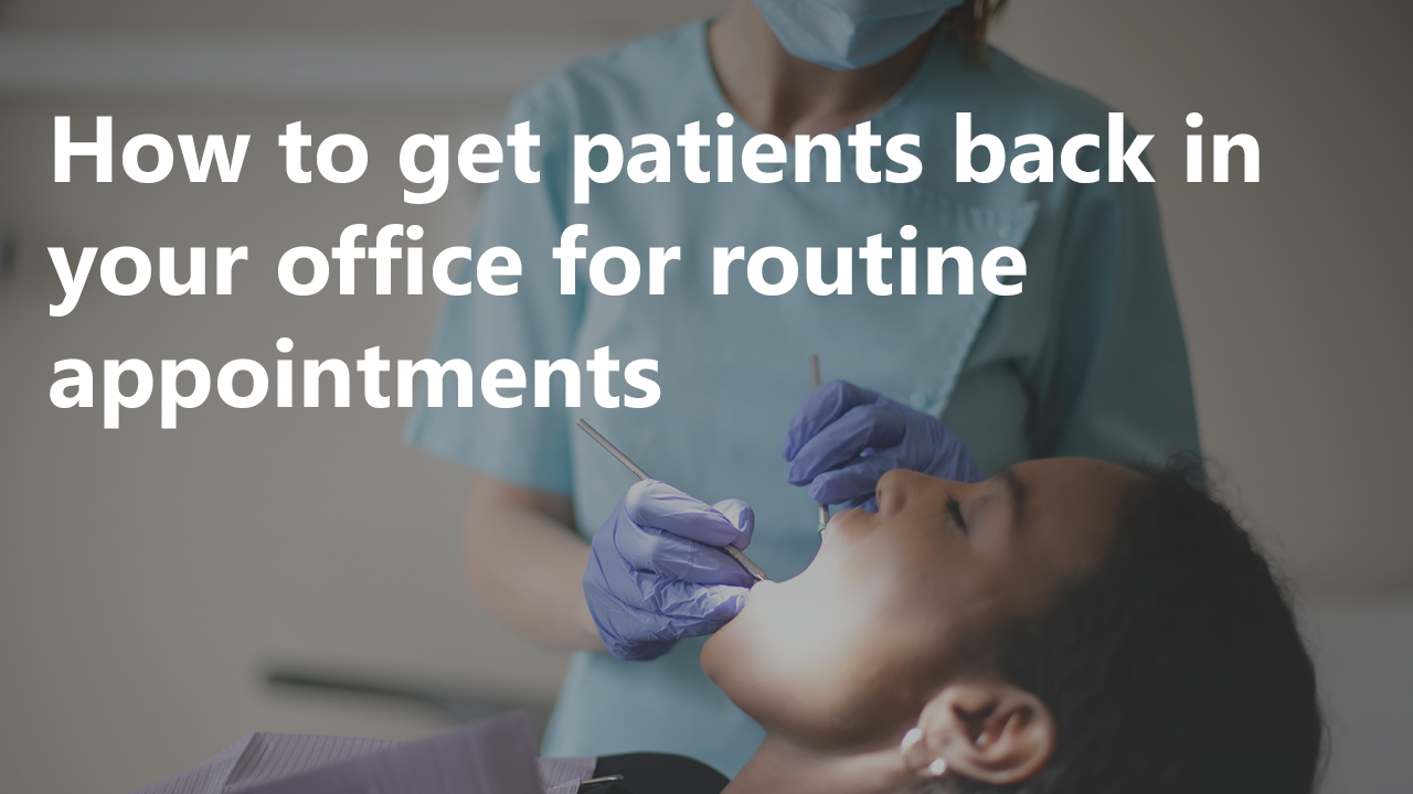 Strategies to get patients back in your office for routine appointments